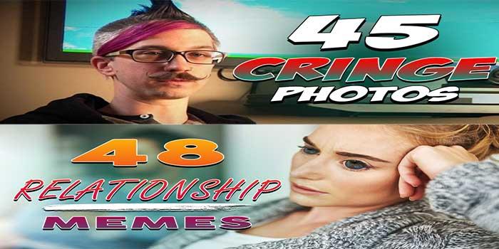 45 Cringe Photos & 48 Relationship Memes